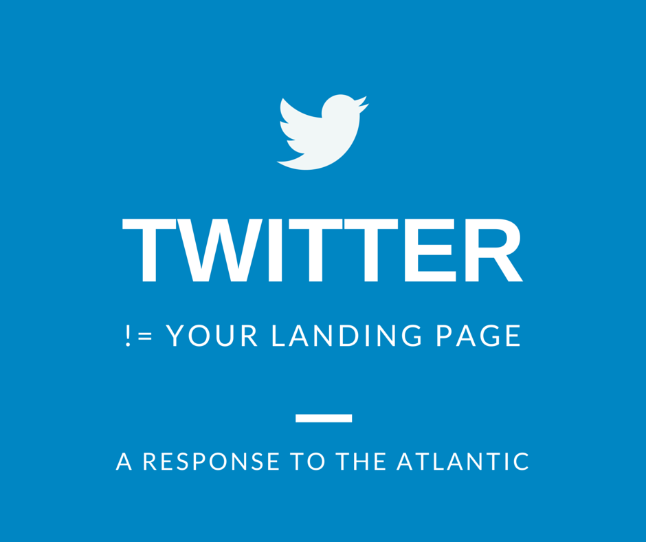 Twitter is not your Landing Page by Brian Ritchie